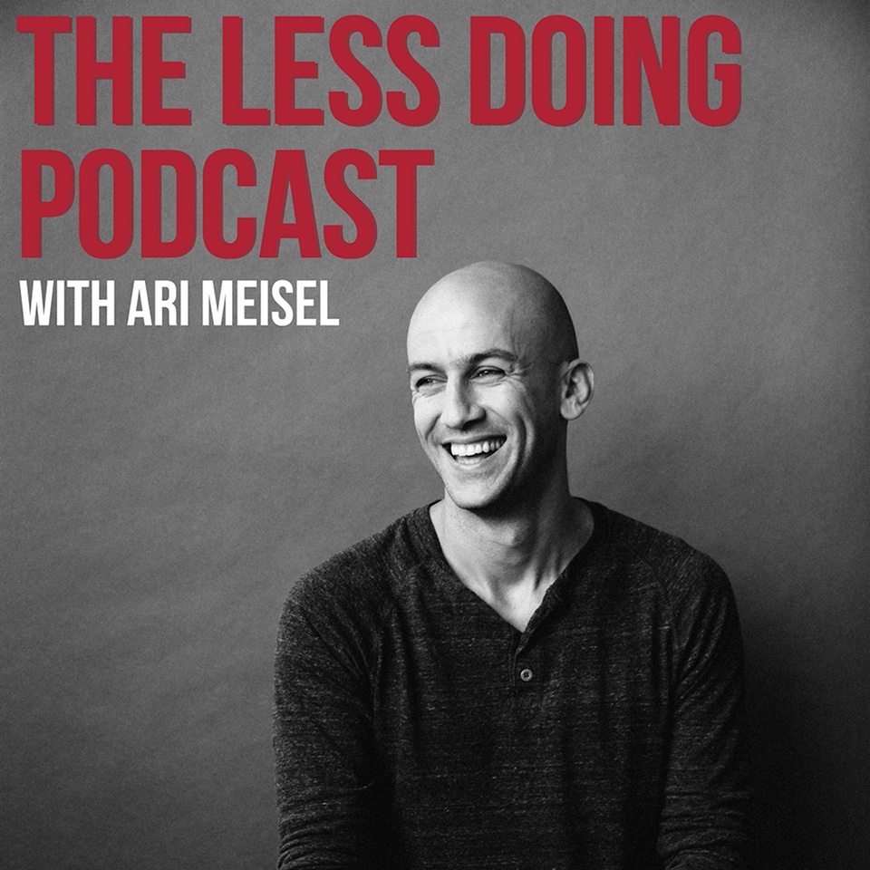 The Less Doing Podcast with Ari Meisel
